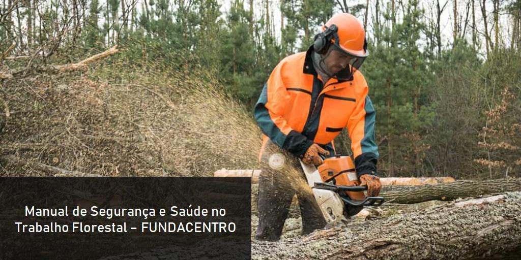 Segurança e Saúde no Trabalho Florestal – Fundacentro