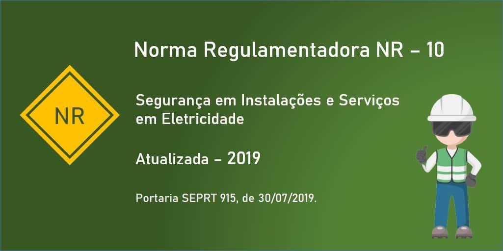Norma Regulamentadora NR 10 - Segurança em Instalações e Serviços em Eletricidade - Atualizada - 2019