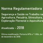 Norma Regulamentadora NR-31 - Segurança e Saúde no Trabalho na Agricultura, Pecuária, Silvicultura, Exploração Florestal e Aquicultura - Atualizada - 2018