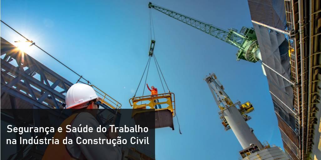 Segurança e Saúde do Trabalho na Indústria da Construção Civil