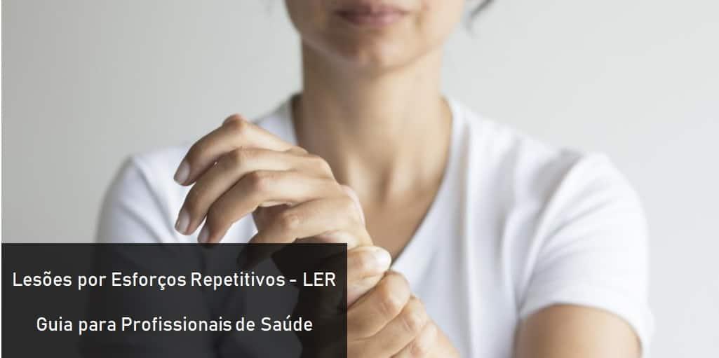 LER - Lesões por Esforços Repetitivos - Guia para Profissionais de Saúde