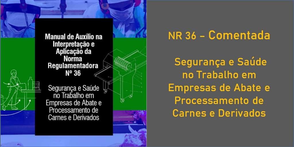 NR 36 - Comentada Segurança e Saúde no Trabalho em Empresas de Abate e Processamento de Carnes e Derivados
